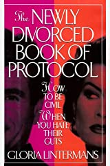 The Newly Divorced Book of Protocol: How to Be Civil When You Hate Their Guts Hardcover