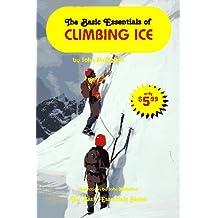 The Basic Essentials of Climbing Ice (Basic Essentials Series)