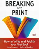 Breaking into Print : How to Write and Publish Your First Book, Evanson, Jane and Dowling, LuAnne, 078726332X