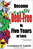 Become Totally Debt-Free in Five Years or Less, Gwendolyn D. Gabriel, 0970302207