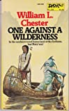 One Against a Wilderness, William L. Chester, 0879972807