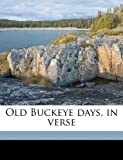 Old Buckeye Days, in Verse, Darius Earl. [From Old Catalog] Maston, 1175683256