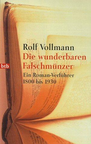 Die wunderbaren Falschmünzer: Ein Roman-Verführer 1800 bis 1930