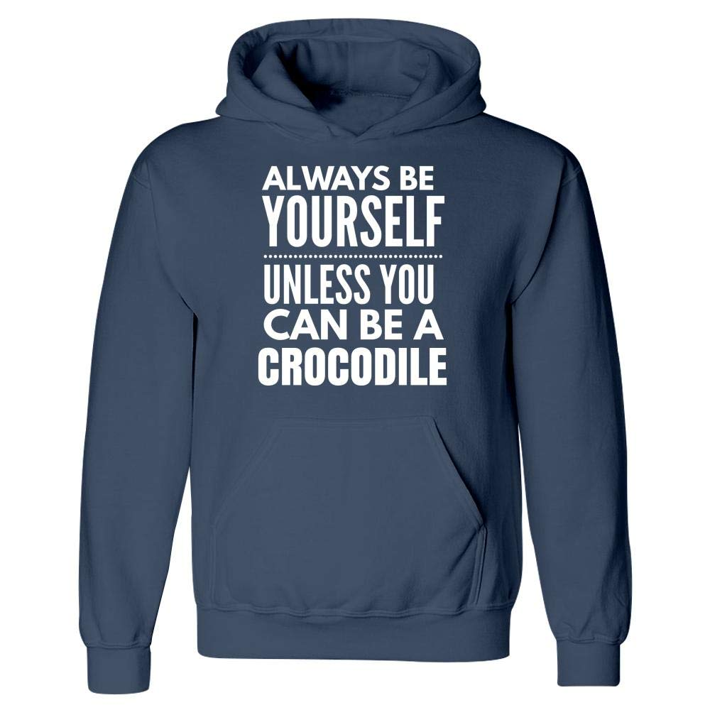 Hoodie Alligator Reptile Saltwater Stuch Strength Funny Crocodile Design Be Yourself Unless You Can Be