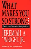 img - for What Makes You So Strong?: Sermons of Joy and Strength from Jeremiah A. Wright, Jr. book / textbook / text book