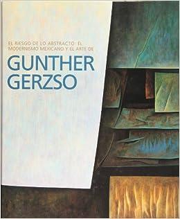 Gunther Gerzso El Riesgo De Lo Abstracto El Modernismo Mexicano