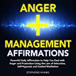 Anger Management Affirmations: Powerful Daily Affirmations to Help You Deal with Anger and Frustration Using the Law of Attraction, Self-Hypnosis and Guided Meditation | Stephens Hyang