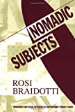 Nomadic Subjects : Embodiment and Sexual Difference in Contemporary Feminist Theory, Braidotti, Rosi, 0231082355