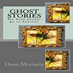 Ghost Stories: Do Dead People Go to Heaven? | Dean Moriarty