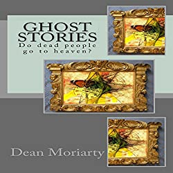 Ghost Stories: Do Dead People Go to Heaven?