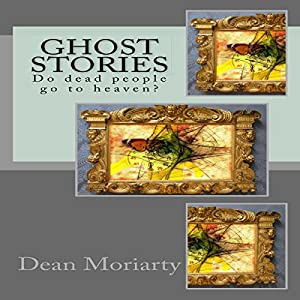 Ghost Stories: Do Dead People Go to Heaven? Audiobook