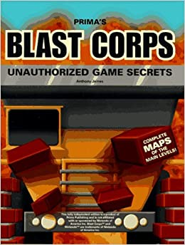 Blast Corps Unauthorized Game Secrets (Secrets of the Games ...