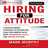 Hiring for Attitude: A Revolutionary Approach to Recruiting and Selecting People with Both Tremendous Skills and Superb Attitude, 1e