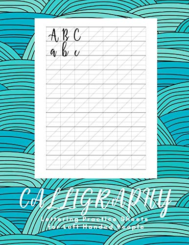 Calligraphy Lettering Practice Sheets for Left Handed People: 160 Sheets - Work Book Lined Handwriting for Adults Kids Teens Beginner