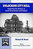 Unlocking City Hall : Exploring the History of Local Government and Politics, Homel, Michael W., 0894649876