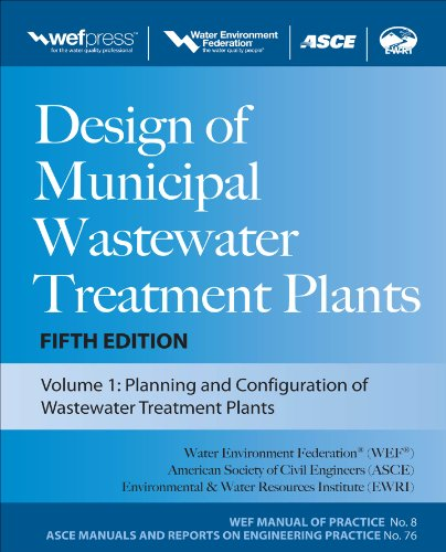Design of Municipal Wastewater Treatment Plants MOP 8, Fifth Edition (WEF Manual of Practice 8: ASCE Manuals and Reports on Engineering Practice, No. 76)