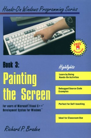 Painting the Screen: For Users of Microsoft Visual C++ Development System for Windows/Book and Disk (HANDS-ON WINDOWS PROGRAMMING) by Wordware