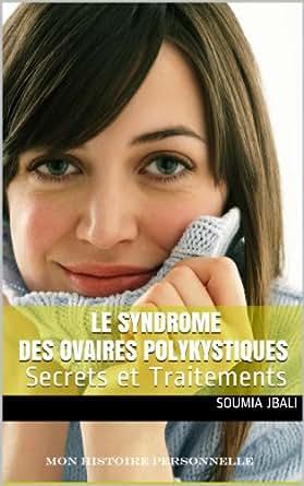 le syndrome des ovaires polykystiques secrets et traitements french edition ebook soumia. Black Bedroom Furniture Sets. Home Design Ideas
