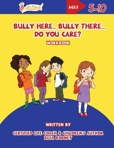 Bully Here Bully There, Do You Care?: Let?s Blossom Together Workbook (Dara Wisdom and Empowerment Coaching) (Volume (Together Blossoms)