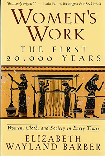 Women's Work: The First 20,000 Years Women, Cloth, and Society in Early Times ()