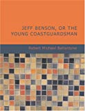 Jeff Benson- or the Young Coastguardsman, Robert Michael Ballantyne, 1434637255