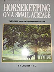Horsekeeping on a Small Acreage: Facilities Design and Management