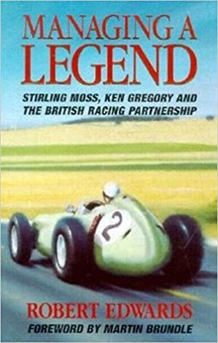 Book Managing a Legend: Stirling Moss, Ken Gregory and the British Racing Partnership