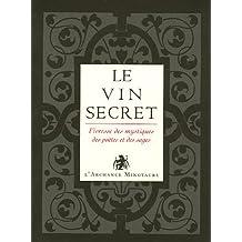 Vin secret (le) l'ivresse desmystiques des poètes et des sage t2
