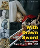 edged weapons - With Drawn Sword: The Austro-Hungarian Edged Weapons from 1848 to 1918