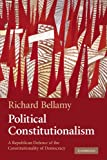 Political Constitutionalism : A Republican Defence of the Constitutionality of Democracy, Bellamy, Richard, 052168367X