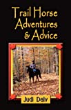 Trail Horse Adventures and Advice, Judi Daly, 1601452063