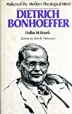 Dietrich Bonhoeffer: Makers of the Modern Theological Mind