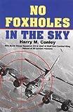 No Foxholes in the Sky, Harry M. Conley, 0917678559