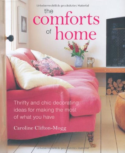 The Comforts of Home: Thrifty and Chic Decorating Ideas for Making the Most of What You Have