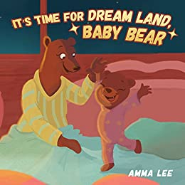 Book for kids : It's Time for Dream Land, Baby Bear: Rhyming Books For Kids, Poems (Children's Picture Book, Bedtime Story,  Beginner reader, Emotional and EQ, Social skills for kids) by [Lee, Amma]