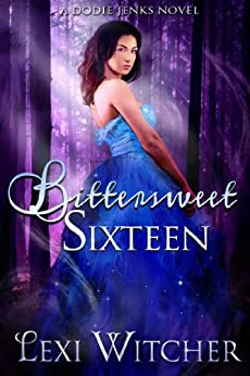 Bittersweet Sixteen (A Dodie Jenks Novel Book 1) by [Witcher, Lexi]
