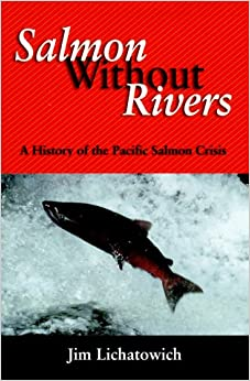 Book Salmon Without Rivers: A History of the Pacific Salmon Crisis