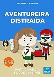 Livro infantil para o filho se concentrar.: Aventureira Distraída: foco, concentração, educação. (Contos Infan