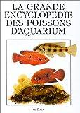 LA GRANDE ENCYCLOPEDIE DES POISSONS D'AQUARIUM