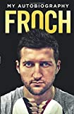 By Carl Froch Froch: My Autobiography [Hardcover]