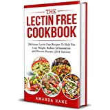 The Lectin Free Cookbook: Delicious Lectin Free Recepies To Help You Lose Weight, Reduce inflammation And Prevent Disease