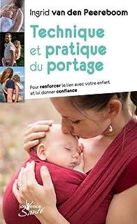 57d00b8353a9 Technique et pratique du portage   Pour renforcer le lien avec votre enfant  et lui donner