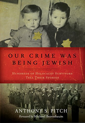 Our Crime Was Being Jewish: Hundreds of Holocaust Survivors Tell Their Stories cover