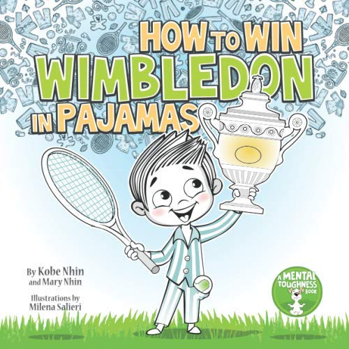 How to Win Wimbledon in Pajamas: Mental Toughness for Kids (Grow Grit Series) (Pajama Book)