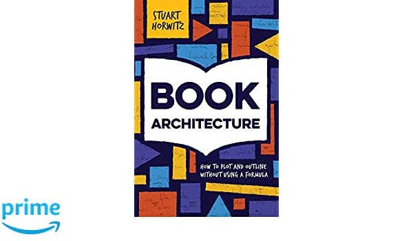 Book architecture how to plot and outline without using a formula book architecture how to plot and outline without using a formula stuart horwitz 9780986420405 creative writing composition amazon canada malvernweather Gallery
