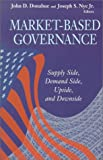 img - for Market-Based Governance: Supply Side, Demand Side, Upside, and Downside (Visions of Governance in the 21st Century (Paperback)) book / textbook / text book