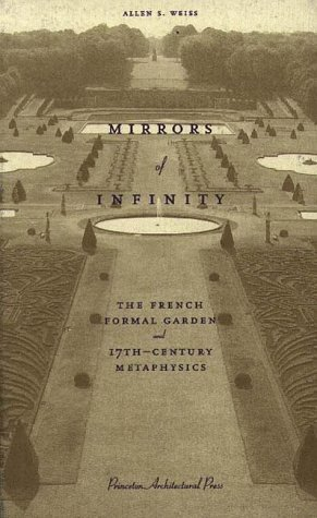 Mirrors of Infinity:: The French Formal Garden and 17th-Century Metaphysics -