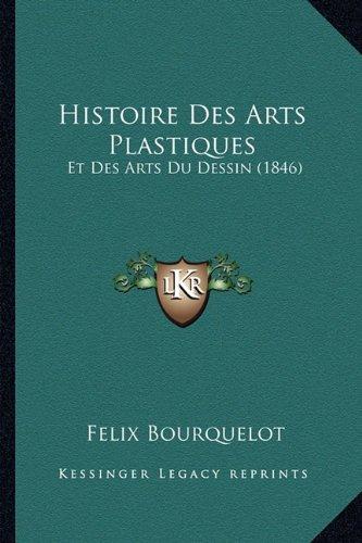 Download Histoire Des Arts Plastiques: Et Des Arts Du Dessin (1846) (French Edition) PDF