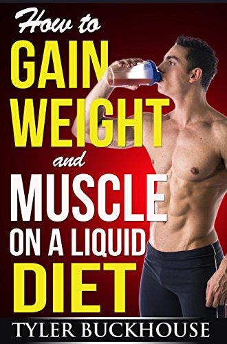 How to Gain Weight and Muscle on a Liquid Diet: A simple guide to gaining weight and muscle mass with protein-rich drinks and shakes