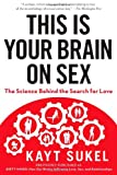 This Is Your Brain on Sex, Kayt Sukel, 1451611560